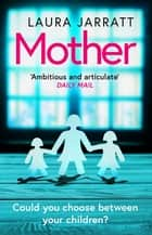Mother - The most chilling, unputdownable page-turner of the year ebook by Laura Jarratt