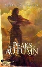 The Peaks of Autumn - The Book of Never, #4 ebook by Ashley Capes