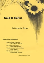 Gold to Refine ebook by Richard V. Shriver