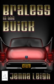 Braless In The Buick ebook by Jenna Leigh