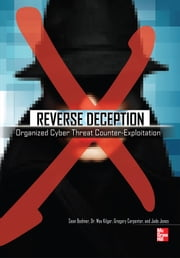 Reverse Deception Organized Cyber Threat Counter-Exploitation ebook by Sean Bodmer,Dr. Max Kilger,Gregory Carpenter,Jade Jones,Jeff Jones