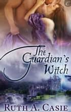 The Guardian's Witch ebook by Ruth A. Casie