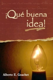 ¡Qué buena idea! ebook by Alberto E. Goachet