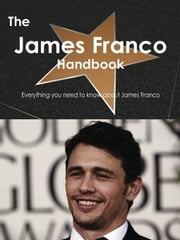 The James Franco Handbook - Everything you need to know about James Franco ebook by Smith, Emily