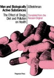 Man and Biologically Active Substances: The Effect of Drugs, Diet and Pollution on Health ebook by Brekhman, I. I.