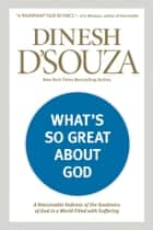 What's So Great about God ebook by Denish D Souza