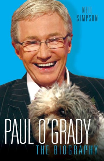 Paul O'Grady - The Biography ebook by Neil Simpson