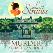 Murder at Hartigan House - A cozy historical mystery (A Ginger Gold Mystery Book 2) audiobook by Lee Strauss