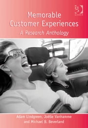 Memorable Customer Experiences - A Research Anthology ebook by Michael B. Beverland,Professor Joëlle Vanhamme,Professor Adam Lindgreen