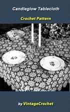 Candleglow Tablecloth Crochet Pattern ebook by Vintage Crochet