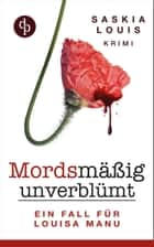 Mordsmäßig unverblümt - Louisa Manus erster Fall - (Frauenkrimi, Chick-Lit, Frauenroman) ebook by Saskia Louis