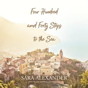 Four Hundred and Forty Steps to the Sea audiobook by Sara Alexander