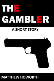 The Gambler ebook by Matthew Howorth