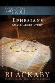 Ephesians - A Blackaby Bible Study Series ebook by Henry Blackaby,Richard Blackaby,Tom Blackaby,Melvin Blackaby,Norman Blackaby