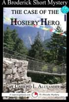 The Case of the Hosiery Hero: A 15-Minute Brodericks Mystery ebook by Caitlind L. Alexander