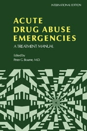 Acute Drug Abuse Emergencies: A Treatment Manual ebook by Bourne, Peter G.