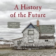 A History of the Future - A World Made by Hand Novel audiobook by James Howard Kunstler