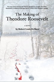 The Making of Theodore Roosevelt ebook by Robert Louis DeMayo