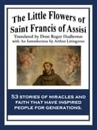 The Little Flowers of Saint Francis of Assisi ebook by Saint Francis of Assisi