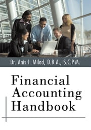 Financial Accounting Handbook ebook by Dr. Anis I. Milad, D.B.A., S.C.P.M.
