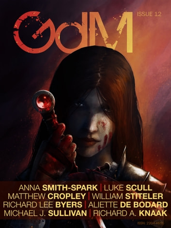 Grimdark Magazine Issue #12 ebook by Richard Lee Byers,Aliette de Bodard,Richard A. Knaak,Luke Scull,Anna Smith-Spark,William Stiteler,Michael J Sullivan