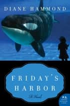 Friday's Harbor - A Novel ebook by Diane Hammond