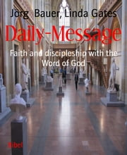 Daily-Message - Faith and discipleship with the Word of God ebook by Jörg Bauer,Linda Gates