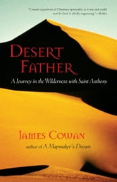 Desert Father - A Journey in the Wilderness with Saint Anthony ebook by James Cowan