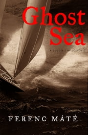 Ghost Sea: A Novel (Dugger/Nello Series) ebook by Ferenc Máté