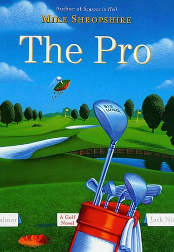 The Pro - A Golf Novel ebook by Mike Shropshire