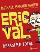 Eric Val - Desastre Total ebook by Michael Gerard Bauer, Joe Bauer, Roberto Vivero