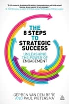 The 8 Steps to Strategic Success - Unleashing the Power of Engagement ebook by Paul Pietersma, Gerben van den Berg