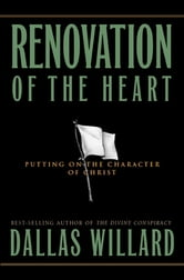 Renovation of the Heart - Putting On the Character of Christ ebook by Dallas Willard