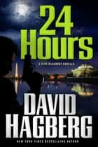 24 Hours - A Kirk McGarvey Novella ebook by David Hagberg