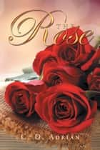 The Rose ebook by C. D. Adrian