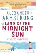Land of the Midnight Sun ebook by Alexander Armstrong