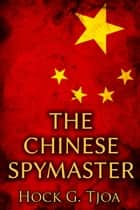 The Chinese Spymaster ebook by Hock G. Tjoa