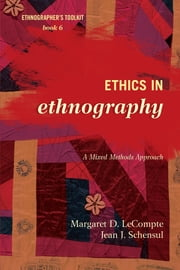 Ethics in Ethnography - A Mixed Methods Approach ebook by Margaret D. LeCompte,Jean J. Schensul
