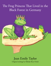 The Frog Princess That Lived in the Black Forest in Germany ebook by Jean Emily Taylor