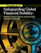 Handbook of Safeguarding Global Financial Stability ebook by Gerard Caprio