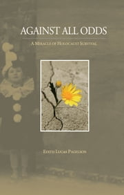 Against All Odds: a Miracle of Holocaust Survival ebook by Edith Lucas Pagelson
