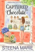 Captured by Chocolate ebook by Steena Marie