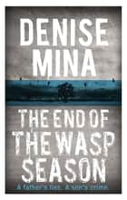 The End of the Wasp Season ebook by Denise Mina