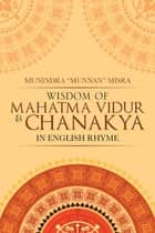 Wisdom of Mahatma Vidur & Chanakya - In English Rhyme ebook by Munindra Misra