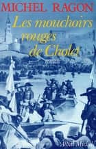 Les Mouchoirs rouges de Cholet ebook by Michel Ragon