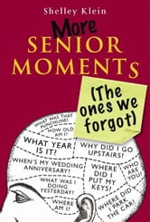 More Senior Moments (The Ones We Forgot) ebook by Shelley Klein