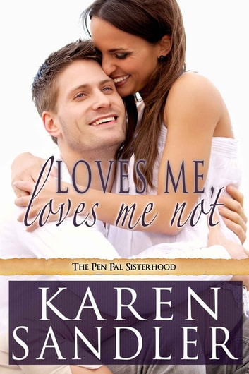 Loves Me, Loves Me Not - The Pen Pal Sisterhood Book 1 ebook by Karen Sandler