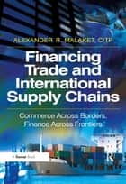 Financing Trade and International Supply Chains ebook by Alexander R. Malaket