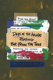 Days at the Arcade Playing Far from the Tree ebook by Anthony Green Jr.