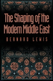 The Shaping of the Modern Middle East ebook by Bernard Lewis